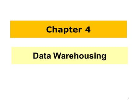 Chapter 4 Data Warehousing.