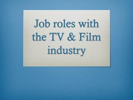 Job roles with the TV & Film industry. Creative Roles Costume Designer  A costume designer is responsible for creating the overall looks for television,