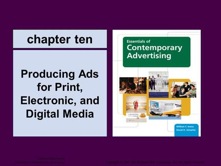 Chapter ten Producing Ads for Print, Electronic, and Digital Media McGraw-Hill/Irwin Essentials of Contemporary Advertising Copyright © 2007 The McGraw-Hill.