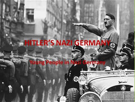 HITLER'S NAZI GERMANY Young People in Nazi Germany.
