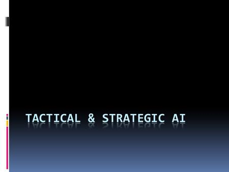 Tactical and Strategic Reasoning  Covers…  Deducing tactical situations from sketchy (limited) information  Using tactical situations to make decisions.