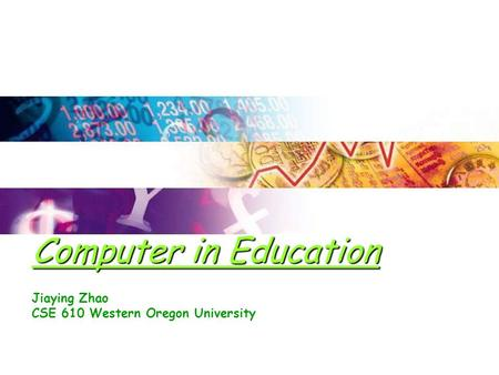 Computer in Education Jiaying Zhao CSE 610 Western Oregon University.
