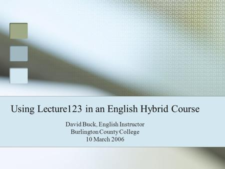 Using Lecture123 in an English Hybrid Course David Buck, English Instructor Burlington County College 10 March 2006.