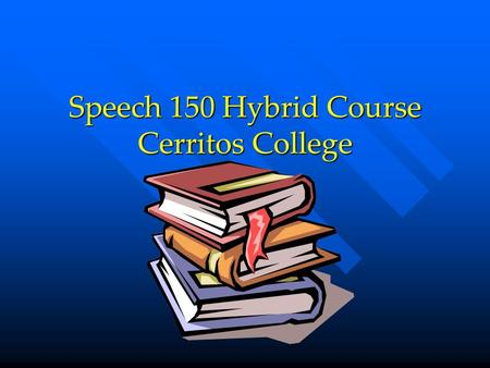 "Speech 150 Hybrid Course Cerritos College What Is a ""Hybrid"" Course Anyway? It Sounds Like a Car to Me! I'm glad you asked… Keep clicking!"
