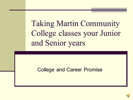 Taking Martin Community College classes your Junior and Senior years College and Career Promise.