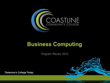 Program Review 2010 Business Computing Tomorrow's College Today.