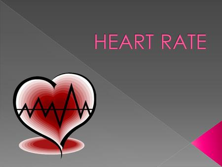  Heart rate refers to the speed of the heartbeat, specifically the number of heartbeats per unit of time. The heart rate is typically expressed as beats.