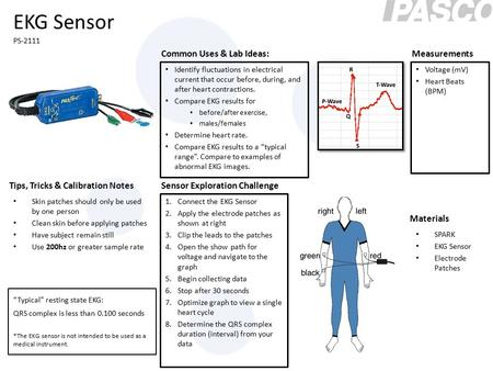 Common Uses & Lab Ideas: Tips, Tricks & Calibration Notes Measurements Sensor Exploration Challenge Materials EKG Sensor PS-2111 Identify fluctuations.
