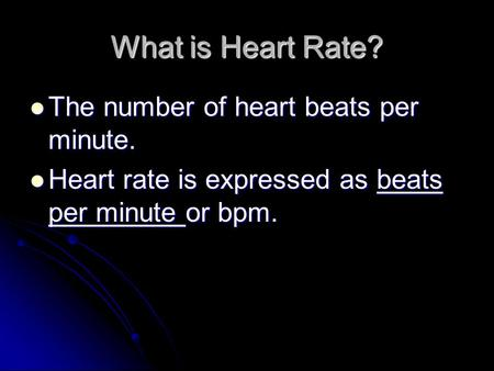 What is Heart Rate? The number of heart beats per minute. The number of heart beats per minute. Heart rate is expressed as beats per minute or bpm. Heart.