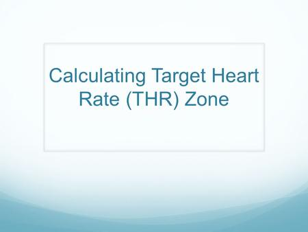 Calculating Target Heart Rate (THR) Zone Why is it important to know your THR Zone?
