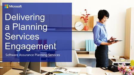 Delivering a Planning Services Engagement Software Assurance Planning Services.