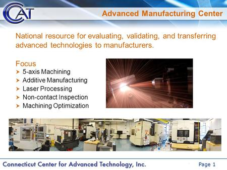 DRAFT Page 1 Advanced Manufacturing Center Focus  5-axis Machining  Additive Manufacturing  Laser Processing  Non-contact Inspection  Machining Optimization.