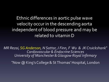 Ethnic differences in aortic pulse wave velocity occur in the descending aorta independent of blood pressure and may be related to vitamin D MR Rezai,