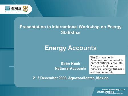 1 Your reference Presentation to International Workshop on Energy Statistics Energy Accounts Ester Koch National Accounts 2─5 December 2008, Aguascalientes,