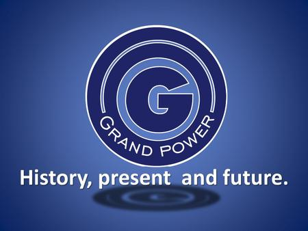 History, present and future.. Overview Company GRAND POWER Ltd succeeded on the weaponry market with firearms production using the latest technologies.