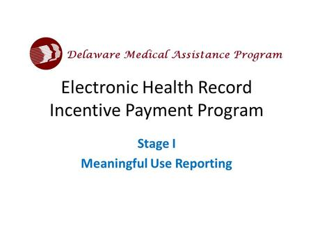 Electronic Health Record Incentive Payment Program Stage I Meaningful Use Reporting.