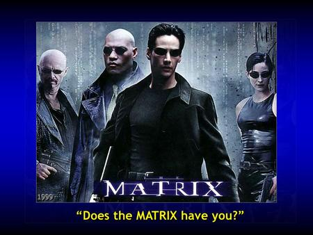 """Does the MATRIX have you?"""