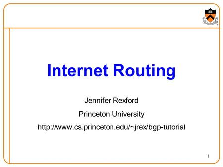 1 Internet Routing Jennifer Rexford Princeton University