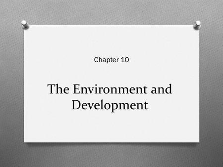 The Environment and Development Chapter 10. Group members O ZAHEER U DIN QADIR O MUHAMMAD SUFIAN O BILAL NAZIR QADRI O ASAD O NADEEM ASHRAF O AYESHA AKHTAR.