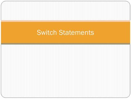 Switch Statements. Switch Statement Often you want to do a series of tests –if i==0 … else if i==1 …. else if i==2 … else if i==3 …. C++ provides the.