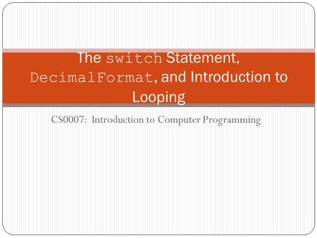 The switch Statement, DecimalFormat, and Introduction to Looping