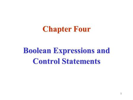 1 Chapter Four Boolean Expressions and Control Statements.