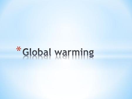 Global warming indicates the increase in the average temperature of Earth's atmosphere and oceans. It is one of the kinds of global climate change and.