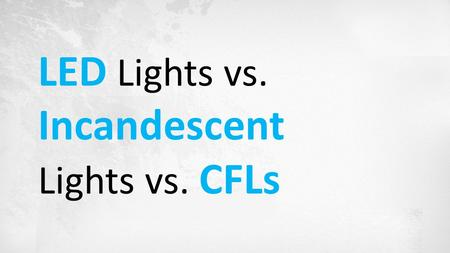 LED Lights vs. Incandescent Lights vs. CFLs. What are LEDS ? LEDs, or light–emitting diodes, are semiconductor devices that produce visible light when.