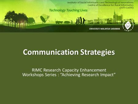"Communication Strategies RIMC <strong>Research</strong> Capacity Enhancement Workshops Series : ""Achieving <strong>Research</strong> Impact"""