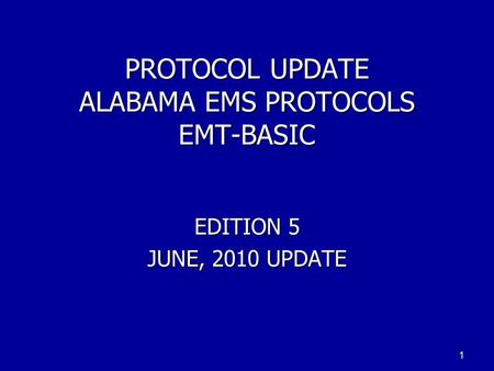 <strong>PROTOCOL</strong> UPDATE ALABAMA EMS <strong>PROTOCOLS</strong> EMT-BASIC EDITION 5 JUNE, 2010 UPDATE 1.