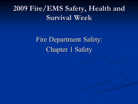 2009 Fire/EMS Safety, Health and Survival Week Fire Department Safety: Chapter 1 Safety.