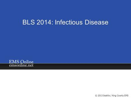 BLS 2014: Infectious Disease. Given the worldwide concern about infectious diseases—as an EMS provider and <strong>a</strong> citizen—you are responsible to help recognize.