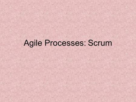 Agile Processes: Scrum. Project Management Emphasis based on a Standard 30-day Sprint Scrum: a definite project management emphasis. Scrum Master: A Scrum.