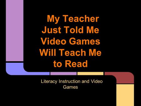 My Teacher Just Told Me Video Games Will Teach Me to Read Literacy Instruction and Video Games.