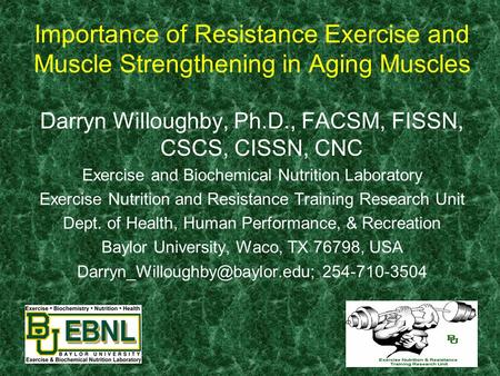 Darryn Willoughby, Ph.D., FACSM, FISSN, CSCS, CISSN, CNC Exercise and Biochemical Nutrition Laboratory Exercise Nutrition and Resistance Training Research.