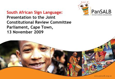 South African Sign Language: Presentation to the Joint Constitutional Review Committee Parliament, Cape Town, 13 November 2009.