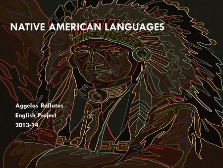 Aggelos Rallatos English Project 2013-14 NATIVE AMERICAN LANGUAGES.