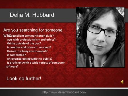 Delia M. Hubbard  *has excellent communication skills? *acts with professionalism and ethics? *thinks outside of the box? *is.