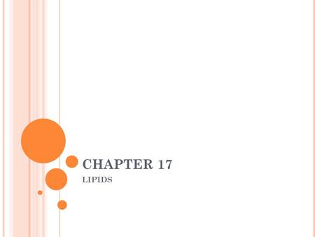 CHAPTER 17 LIPIDS. W HAT ARE LIPIDS ? Naturally occurring compounds that are soluble in nonpolar solvents, but not in water Examples include fats, oils,