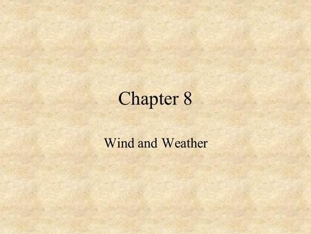 Chapter 8 Wind and Weather. Wind –The local motion of air relative to the rotating Earth Wind is measured using 2 characteristics –Direction (wind sock)