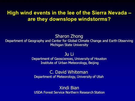High wind events in the lee of the Sierra Nevada – are they downslope windstorms? C. David Whiteman Department of Meteorology, University of Utah Sharon.