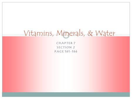CHAPTER 7 SECTION 2 PAGE 161-166 Vitamins, Minerals, & Water.