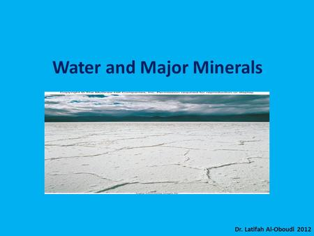 Water and Major Minerals Dr. Latifah Al-Oboudi 2012.