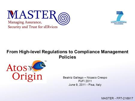 MASTER - FP7-216917 From High-level Regulations to Compliance Management Policies Beatriz Gallego – Nicasio Crespo PoFI 2011 June 9, 2011 - Pisa, Italy.