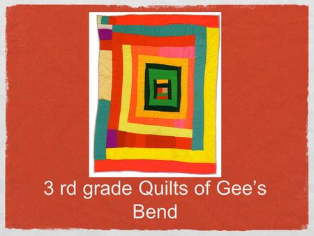 3 rd grade Quilts of Gee's Bend. What is a quilt? A quilt is two pieces of cloth stitched together with an inner padding of wool or cotton. The three.