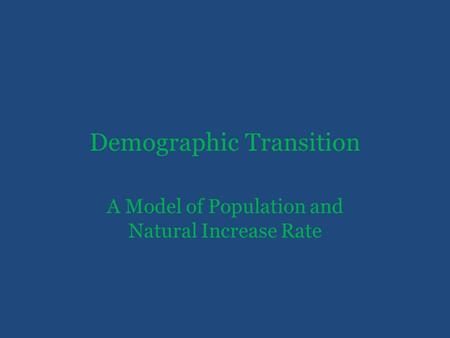 Demographic Transition A Model of Population and Natural Increase Rate.