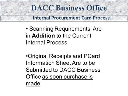 DACC Business Office Internal Procurement Card Process Scanning Requirements Are in Addition to the Current Internal Process Original Receipts and PCard.