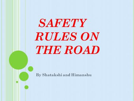 SAFETY RULES ON THE ROAD By Shatakshi and Himanshu.