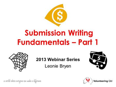 Submission Writing Fundamentals – Part 1 2013 Webinar Series Leonie Bryen.
