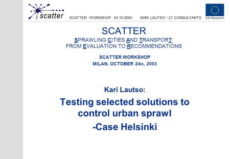 SCATTER WORKSHOP 24.10.2003KARI LAUTSO / LT CONSULTANTS SCATTER SPRAWLING CITIES AND TRANSPORT: FROM EVALUATION TO RECOMMENDATIONS SCATTER WORKSHOP MILAN,